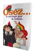 Osez le mariage gay et lesbien : Le guide du mariage pour tous. Expériences et conseils.